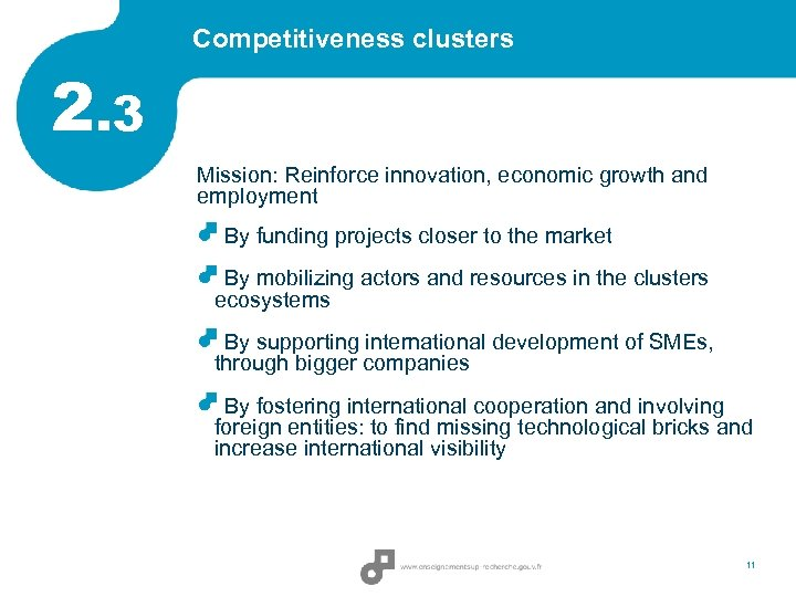 Competitiveness clusters 2. 3 Mission: Reinforce innovation, economic growth and employment By funding projects