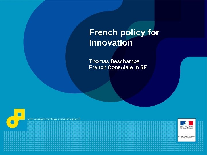 French policy for innovation Thomas Deschamps French Consulate in SF