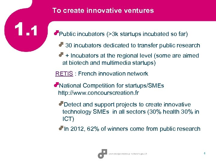 To create innovative ventures 1. 1 Public incubators (>3 k startups incubated so far)