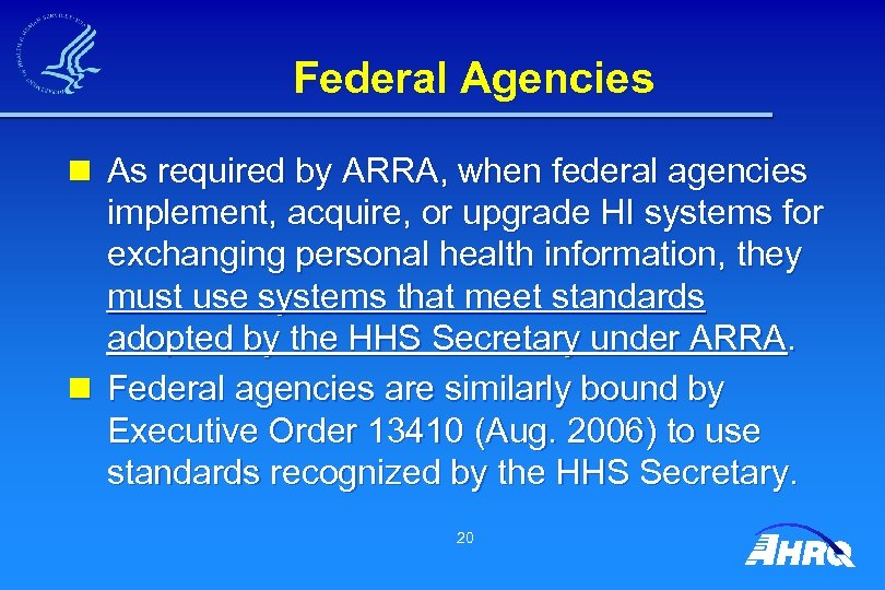 Federal Agencies n As required by ARRA, when federal agencies implement, acquire, or upgrade