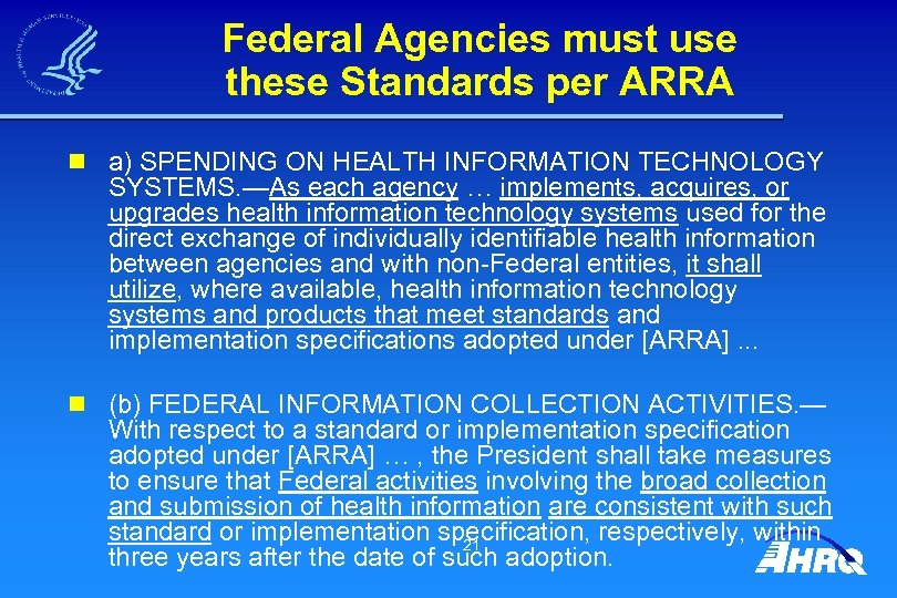 Federal Agencies must use these Standards per ARRA n a) SPENDING ON HEALTH INFORMATION