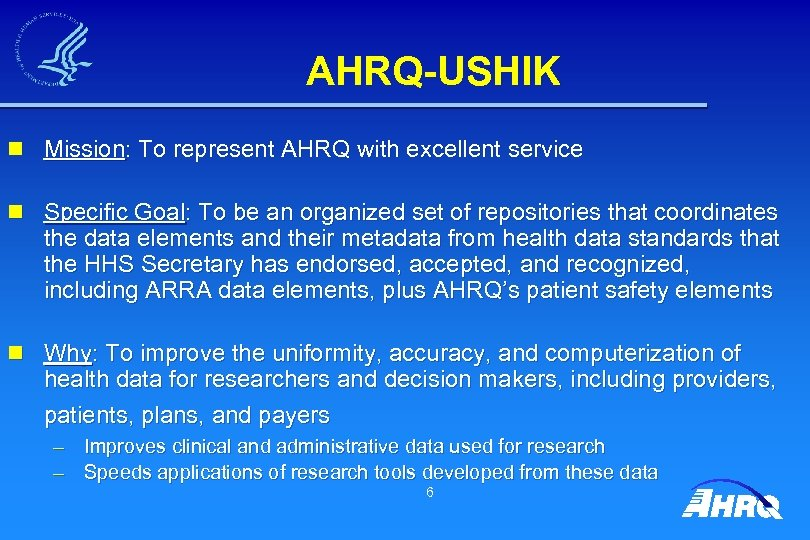 AHRQ-USHIK n Mission: To represent AHRQ with excellent service n Specific Goal: To be