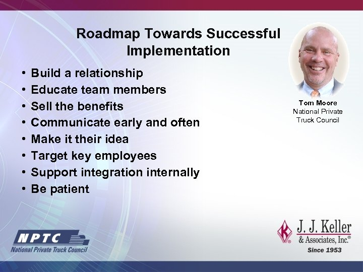 Roadmap Towards Successful Implementation • • Build a relationship Educate team members Sell the