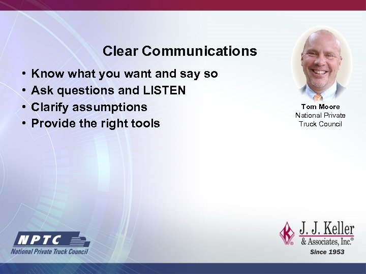 Clear Communications • • Know what you want and say so Ask questions and