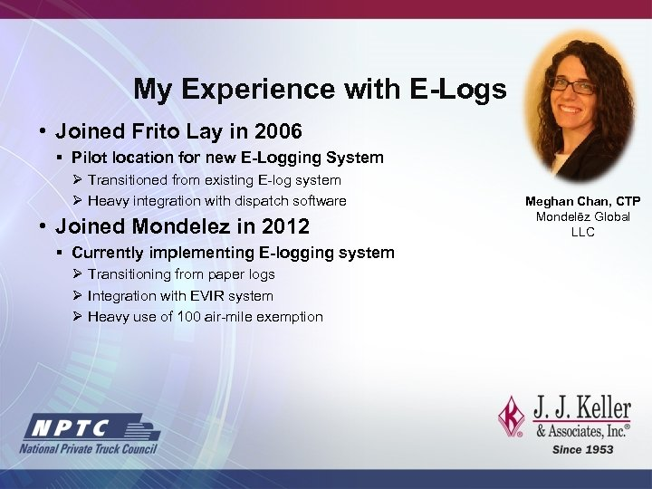 My Experience with E-Logs • Joined Frito Lay in 2006 § Pilot location for