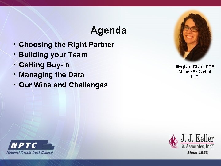 Agenda • • • Choosing the Right Partner Building your Team Getting Buy-in Managing