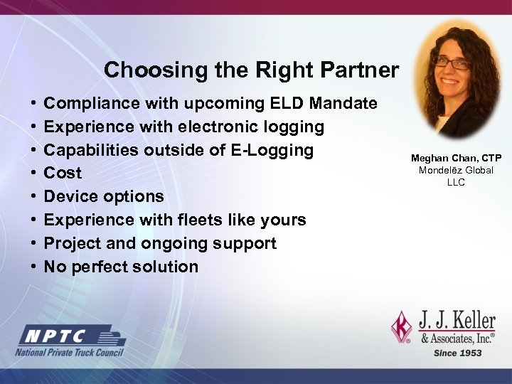 Choosing the Right Partner • • Compliance with upcoming ELD Mandate Experience with electronic