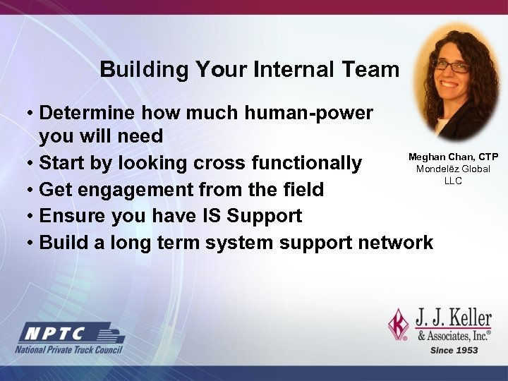 Building Your Internal Team • Determine how much human-power you will need Meghan Chan,