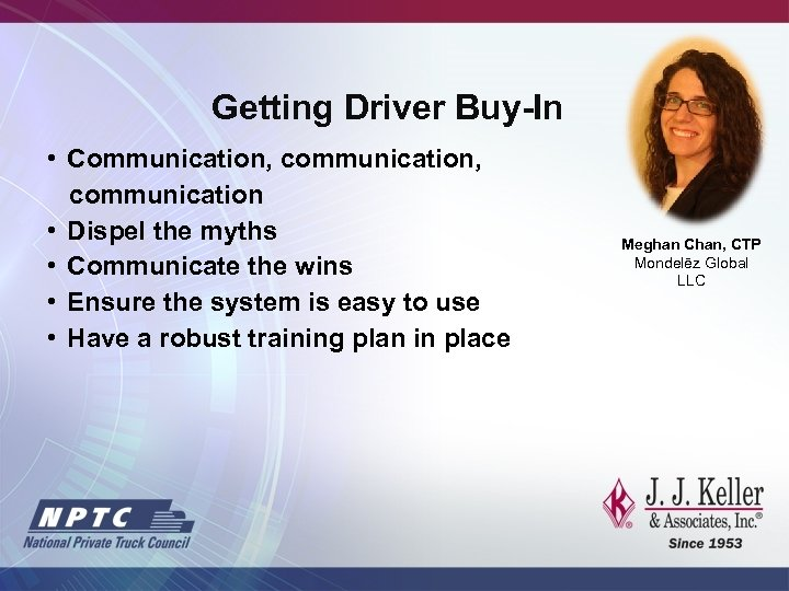 Getting Driver Buy-In • Communication, communication • Dispel the myths • Communicate the wins