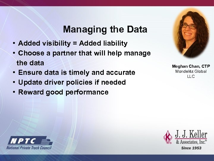 Managing the Data • Added visibility = Added liability • Choose a partner that