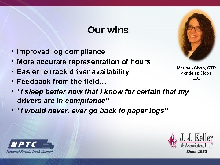 Our wins • • • Improved log compliance More accurate representation of hours Meghan
