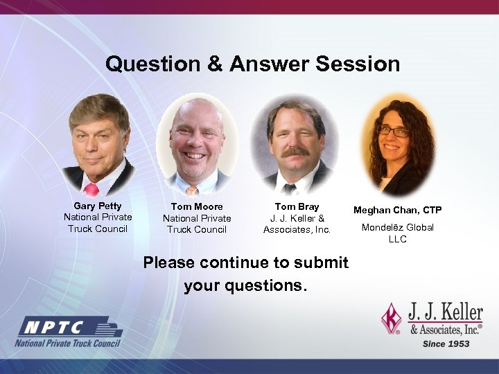 Question & Answer Session Gary Petty National Private Truck Council Tom Moore National Private
