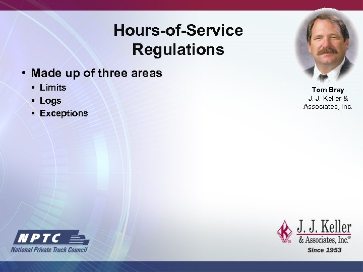 Hours-of-Service Regulations • Made up of three areas § Limits § Logs § Exceptions