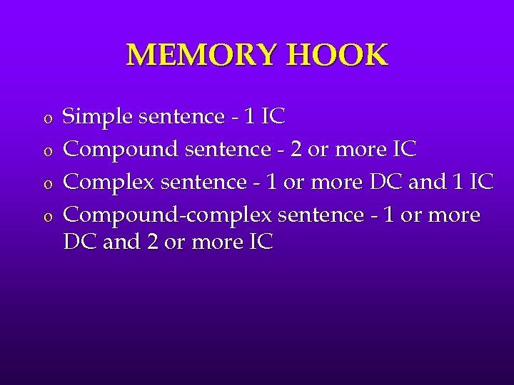 MEMORY HOOK o o Simple sentence - 1 IC Compound sentence - 2 or
