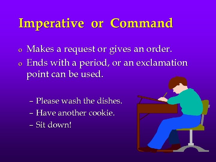 Imperative or Command o o Makes a request or gives an order. Ends with