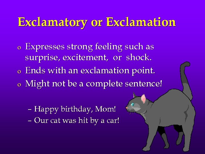 Exclamatory or Exclamation o o o Expresses strong feeling such as surprise, excitement, or