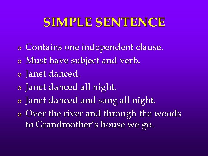 SIMPLE SENTENCE o o o Contains one independent clause. Must have subject and verb.