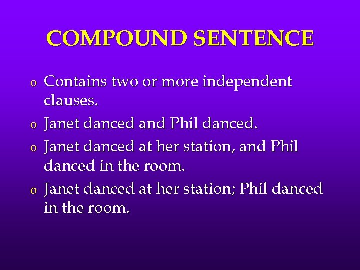 COMPOUND SENTENCE o o Contains two or more independent clauses. Janet danced and Phil