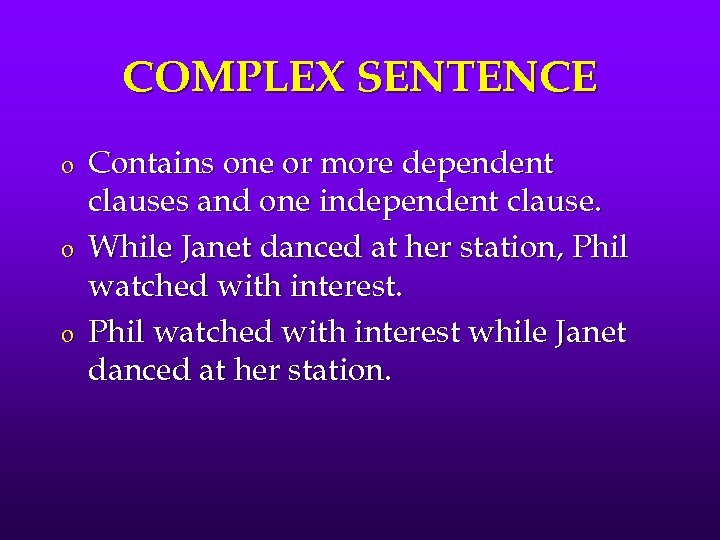 COMPLEX SENTENCE o o o Contains one or more dependent clauses and one independent
