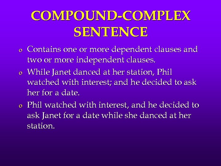 COMPOUND-COMPLEX SENTENCE o o o Contains one or more dependent clauses and two or