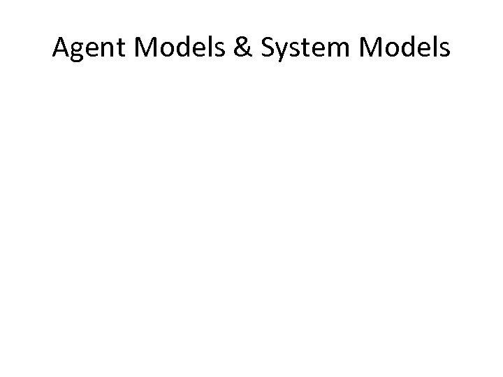 Agent Models & System Models