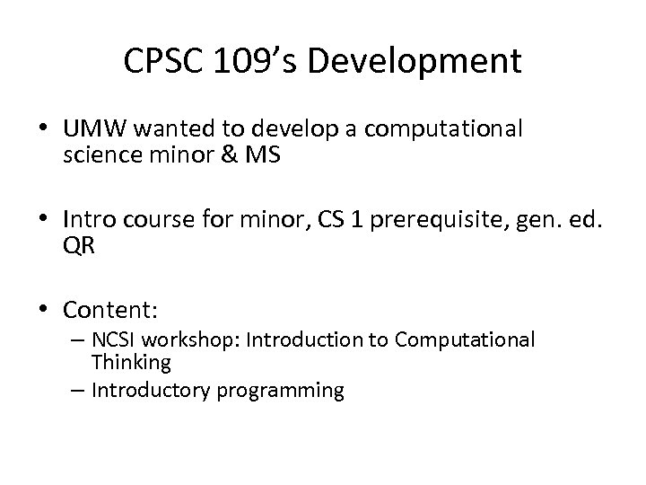 CPSC 109's Development • UMW wanted to develop a computational science minor & MS