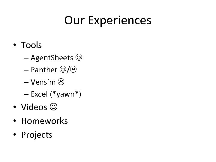 Our Experiences • Tools – Agent. Sheets – Panther / – Vensim – Excel