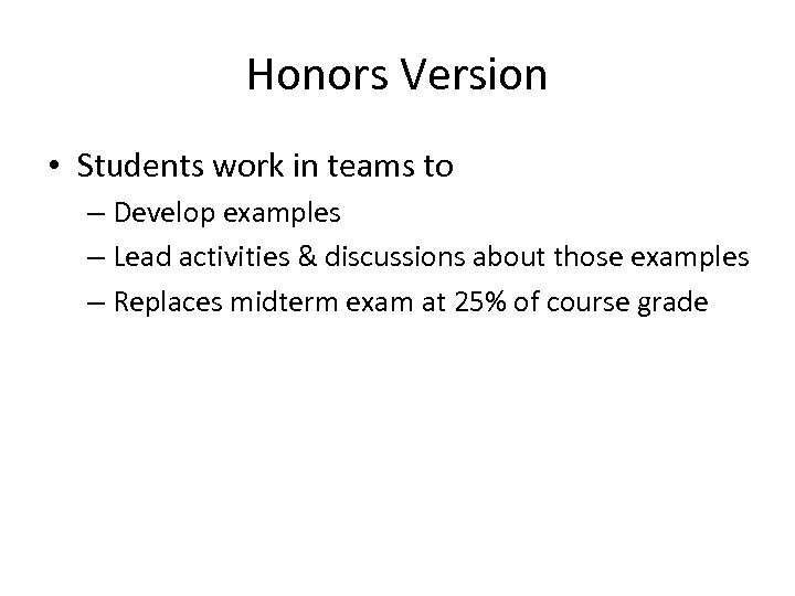 Honors Version • Students work in teams to – Develop examples – Lead activities