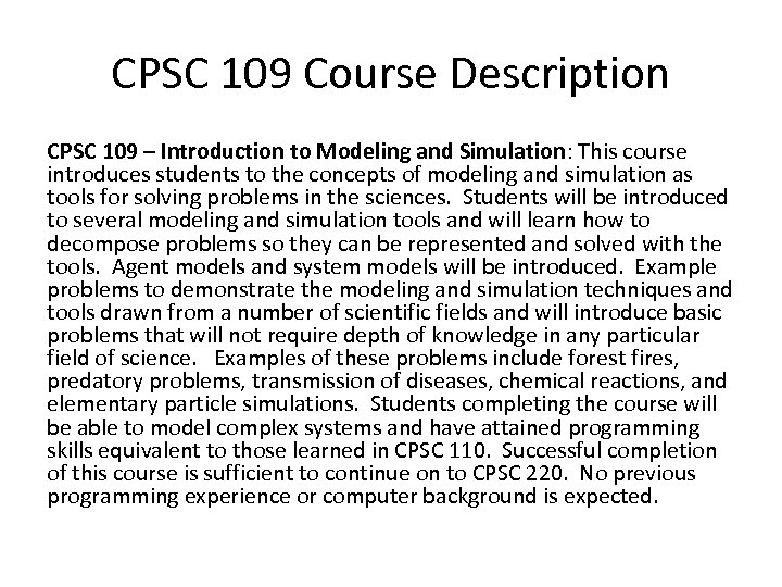CPSC 109 Course Description CPSC 109 – Introduction to Modeling and Simulation: This course