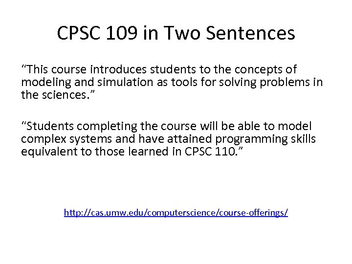 """CPSC 109 in Two Sentences """"This course introduces students to the concepts of modeling"""