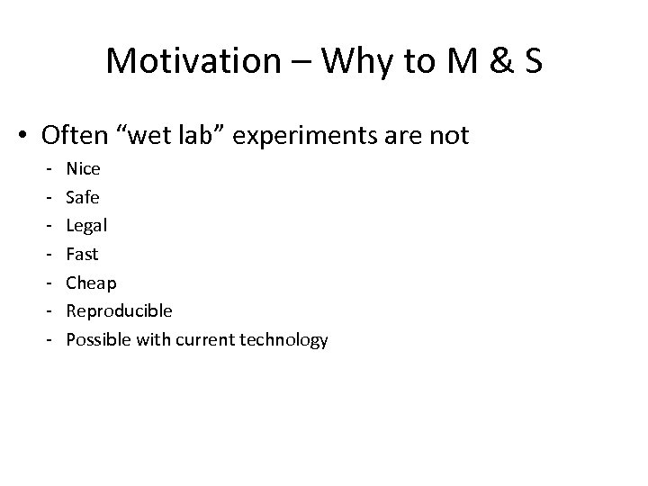 """Motivation – Why to M & S • Often """"wet lab"""" experiments are not"""
