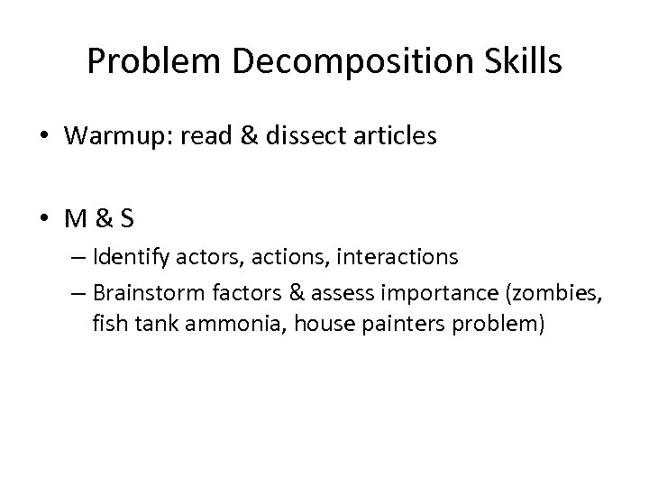 Problem Decomposition Skills • Warmup: read & dissect articles • M & S –