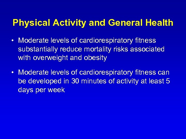 Physical Activity and General Health • Moderate levels of cardiorespiratory fitness substantially reduce mortality