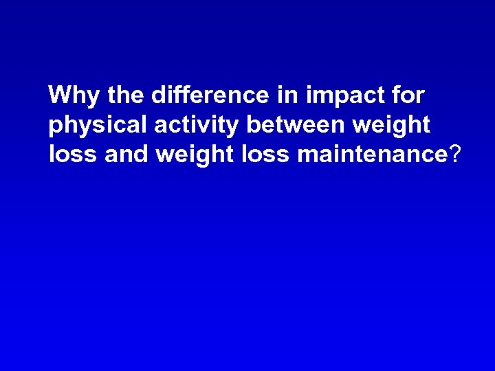 Why the difference in impact for physical activity between weight loss and weight loss