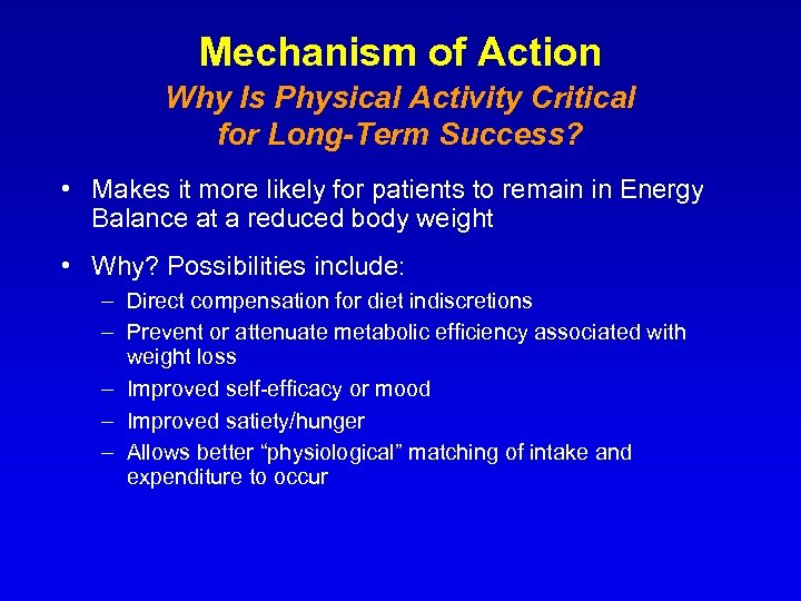 Mechanism of Action Why Is Physical Activity Critical for Long-Term Success? • Makes it