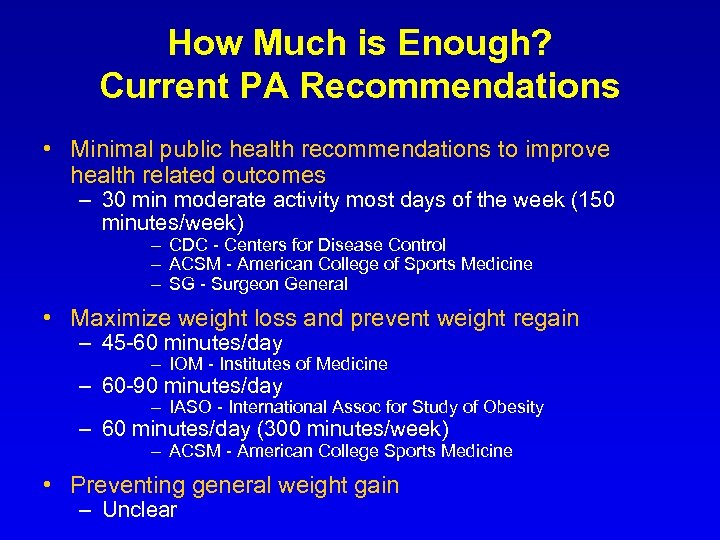 How Much is Enough? Current PA Recommendations • Minimal public health recommendations to improve