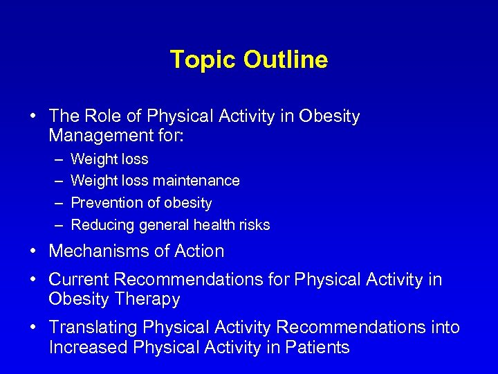 Topic Outline • The Role of Physical Activity in Obesity Management for: – –