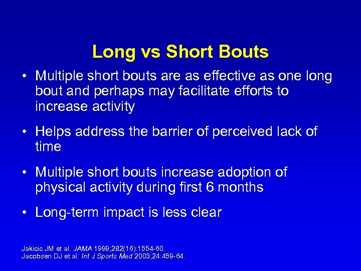 Long vs Short Bouts • Multiple short bouts are as effective as one long