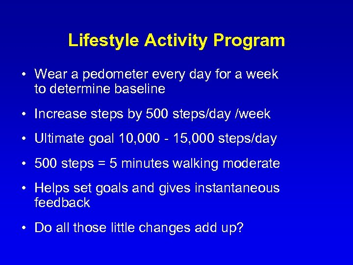 Lifestyle Activity Program • Wear a pedometer every day for a week to determine