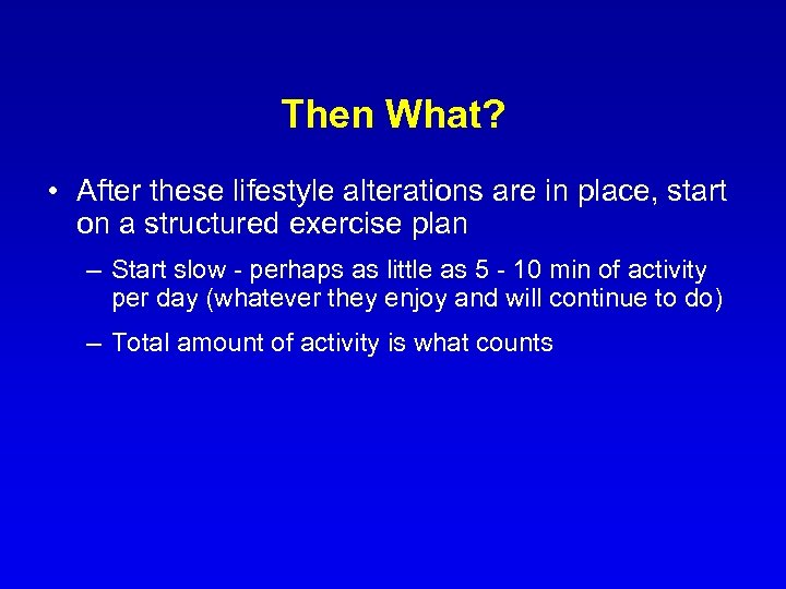 Then What? • After these lifestyle alterations are in place, start on a structured