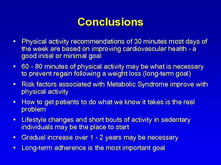 Conclusions • Physical activity recommendations of 30 minutes most days of the week are