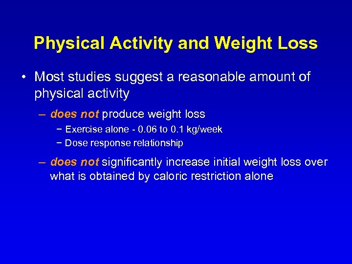 Physical Activity and Weight Loss • Most studies suggest a reasonable amount of physical