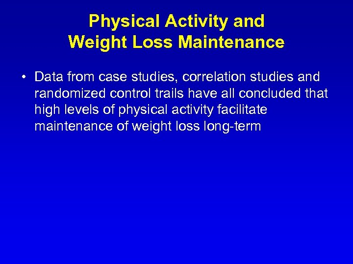 Physical Activity and Weight Loss Maintenance • Data from case studies, correlation studies and