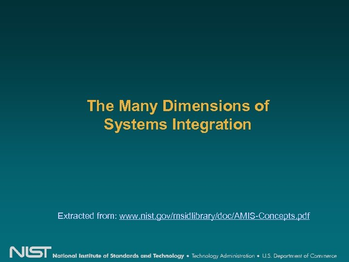 The Many Dimensions of Systems Integration Extracted from: www. nist. gov/msidlibrary/doc/AMIS-Concepts. pdf