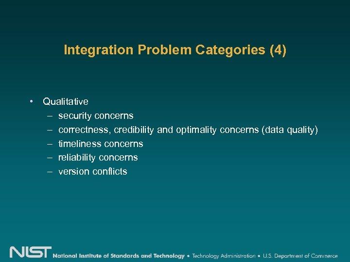 Integration Problem Categories (4) • Qualitative – security concerns – correctness, credibility and optimality