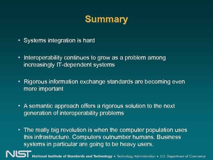 Summary • Systems integration is hard • Interoperability continues to grow as a problem