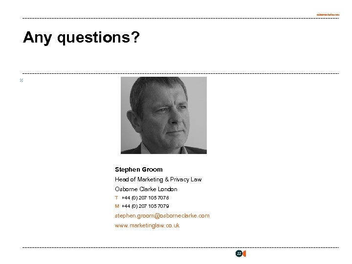 osborneclarke. com Any questions? Stephen Groom Head of Marketing & Privacy Law Osborne Clarke