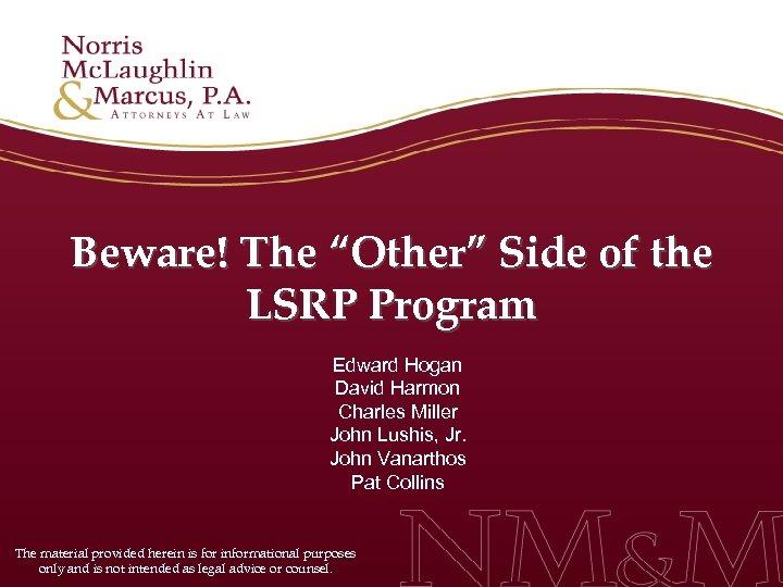 "Beware! The ""Other"" Side of the LSRP Program Edward Hogan David Harmon Charles Miller"