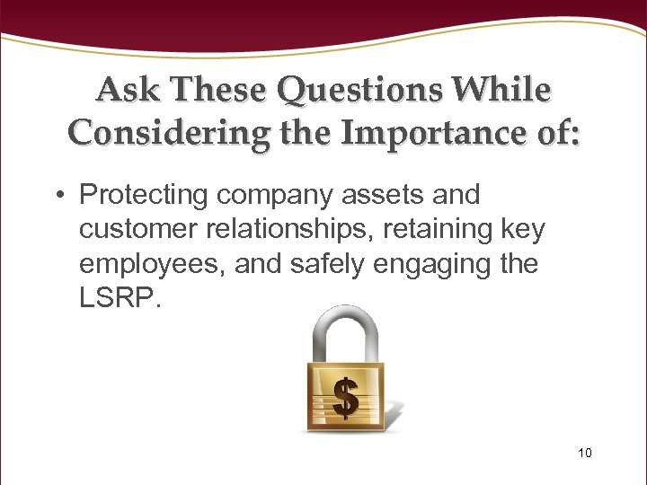 Ask These Questions While Considering the Importance of: • Protecting company assets and customer