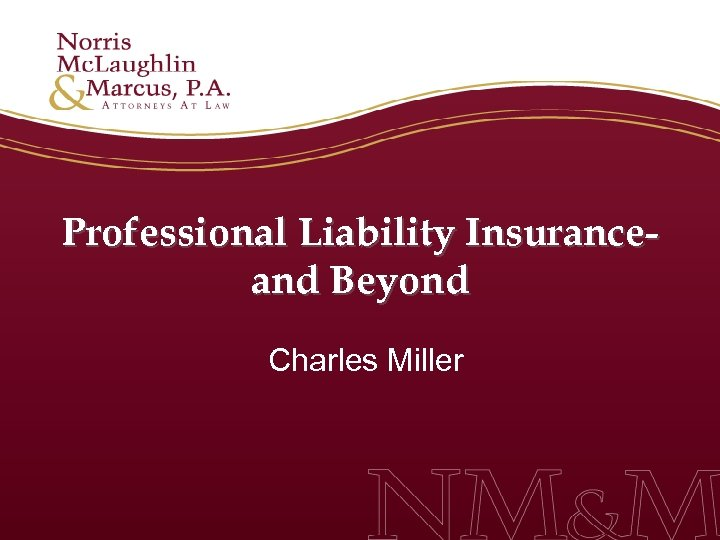 Professional Liability Insuranceand Beyond Charles Miller